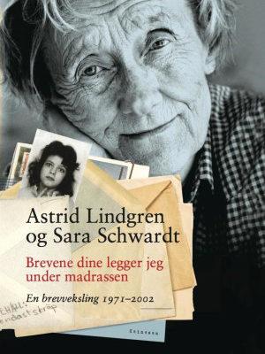 Barnet som skrev til Astrid Lindgren. Brevene dine legger jeg under madrassen. En brevveksling 1971-2002. Av Astrid Lindgren og Sara Swart